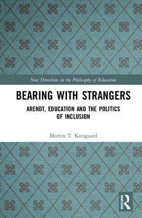 Bearing with Strangers: Arendt, Education and the Politics of Inclusion book cover