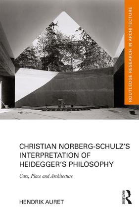 Christian Norberg-Schulz's Interpretation of Heidegger's Philosophy: Care, Place and Architecture book cover