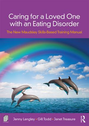 Caring for a Loved One with an Eating Disorder: The New Maudsley Skills-Based Training Manual book cover