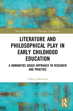 Literature and Philosophical Play in Early Childhood Education: A Humanities Based Approach to Research and Practice, 1st Edition (e-Book) book cover