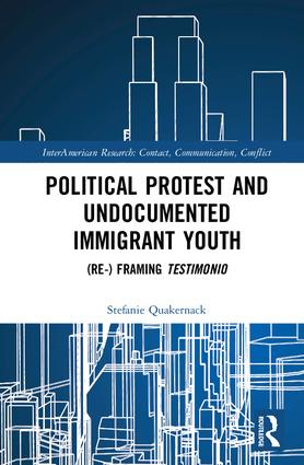 Political Protest and Undocumented Immigrant Youth: (Re-) framing Testimonio book cover