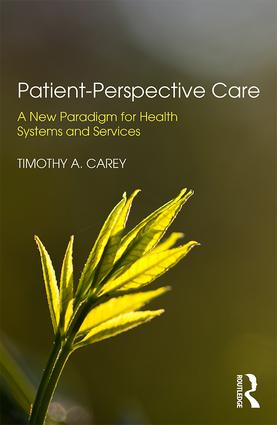 Patient-Perspective Care: A New Paradigm for Health Systems and Services, 1st Edition (Paperback) book cover