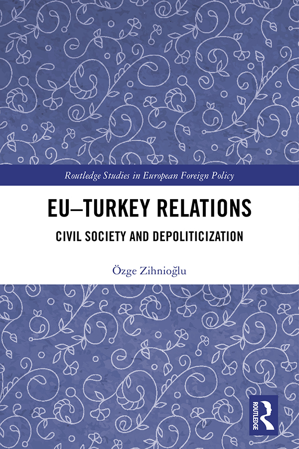 EU–Turkey Relations: Civil Society and Depoliticization, 1st Edition (Hardback) book cover