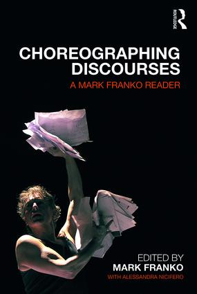 Choreographing Discourses: A Mark Franko Reader, 1st Edition (Paperback) book cover