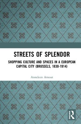 Streets of Splendor: Shopping Culture and Spaces in a European Capital City (Brussels, 1830-1914), 1st Edition (Hardback) book cover