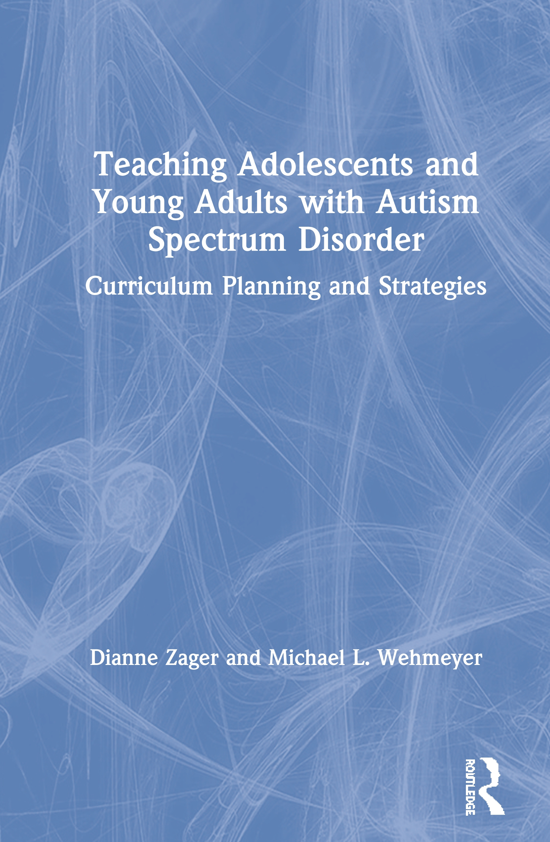 Teaching Adolescents and Young Adults with Autism Spectrum Disorder: Curriculum Planning and Strategies, 1st Edition (Paperback) book cover