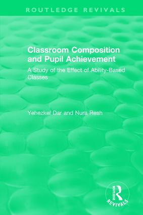 Classroom Composition and Pupil Achievement (1986): A Study of the Effect of Ability-Based Classes book cover