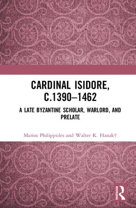 Cardinal Isidore (c.1390–1462): A Late Byzantine Scholar, Warlord, and Prelate, 1st Edition (Hardback) book cover