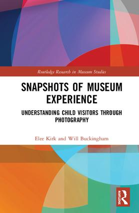 Snapshots of Museum Experience: Understanding Child Visitors Through Photography, 1st Edition (Hardback) book cover