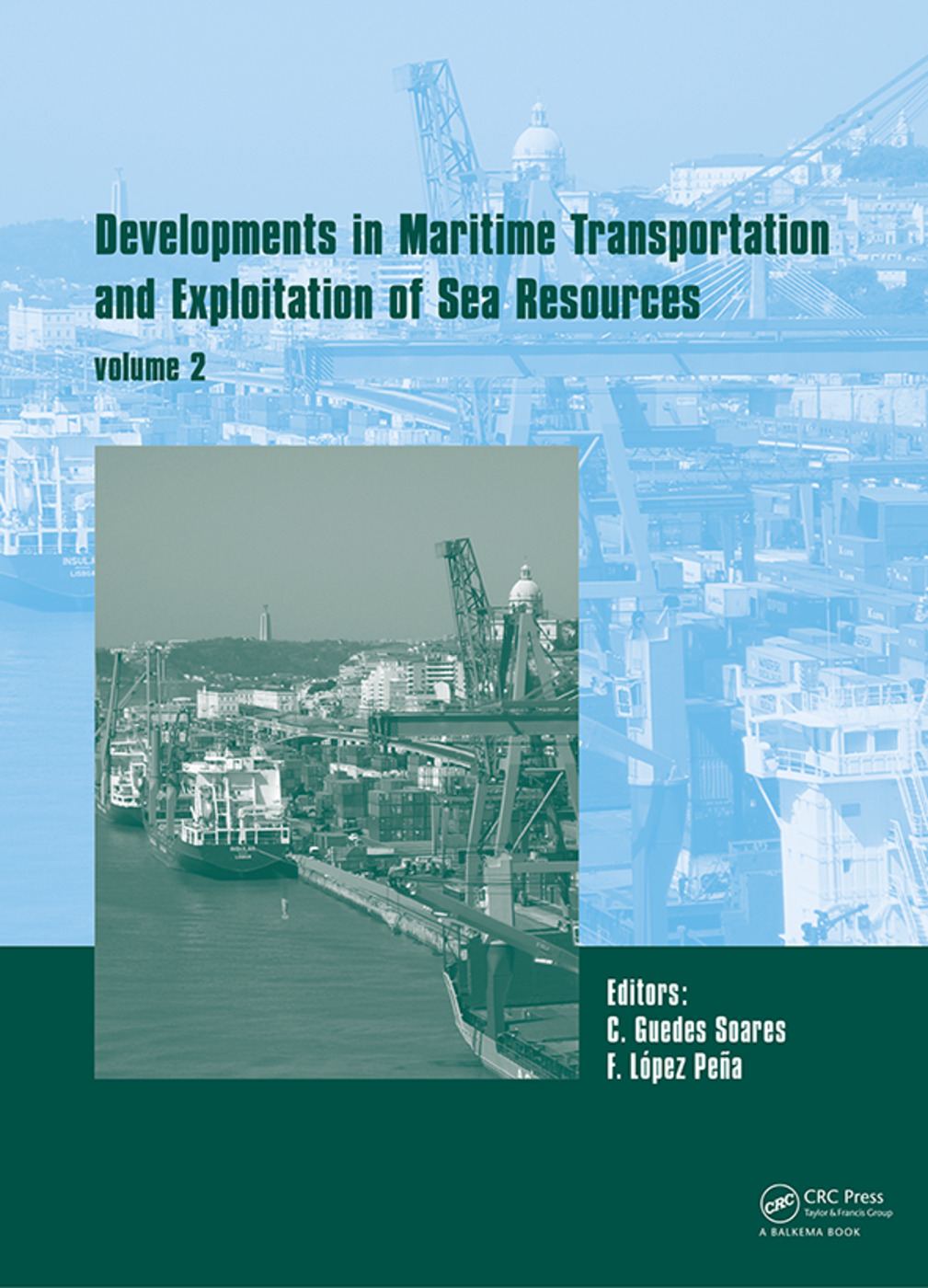 Developments in Maritime Transportation and Harvesting of Sea Resources (Volume 2): Proceedings of the 17th International Congress of the International Maritime Association of the Mediterranean (IMAM 2017), October 9-11, 2017, Lisbon, Portugal, 1st Edition (Hardback) book cover
