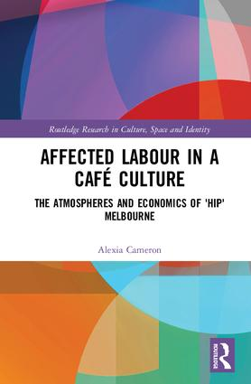 Affected Labour in a Café Culture: The Atmospheres and Economics of 'Hip' Melbourne, 1st Edition (Hardback) book cover
