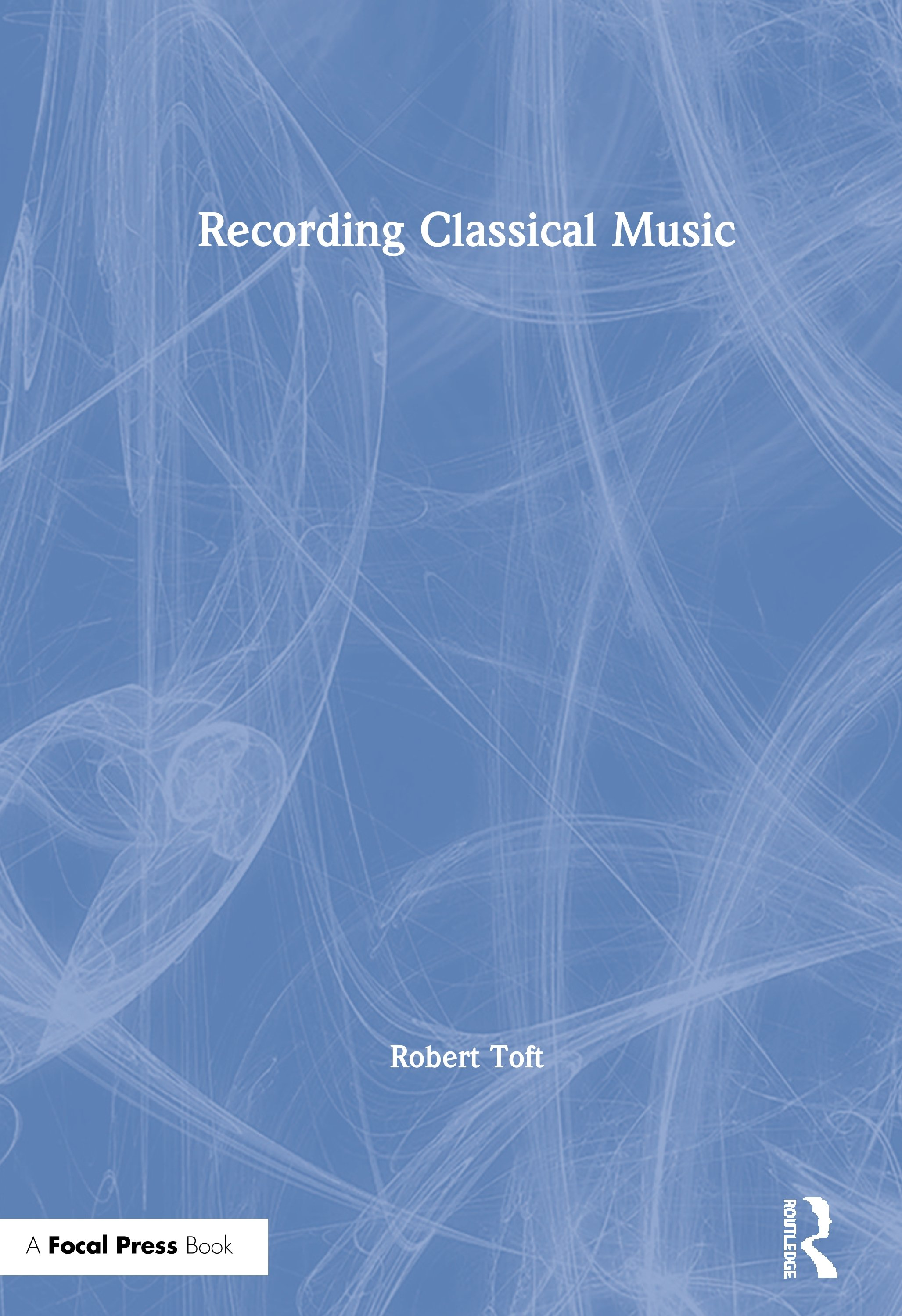 Recording Classical Music: 1st Edition (Hardback) book cover