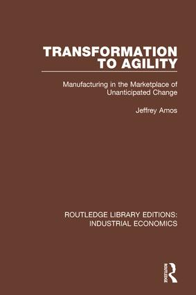 Transformation to Agility: Manufacturing in the Marketplace of Unanticipated Change book cover