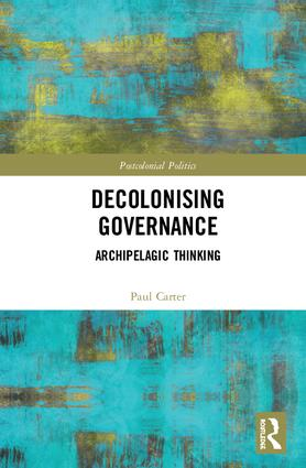 Decolonising Governance: Archipelagic Thinking, 1st Edition (Hardback) book cover