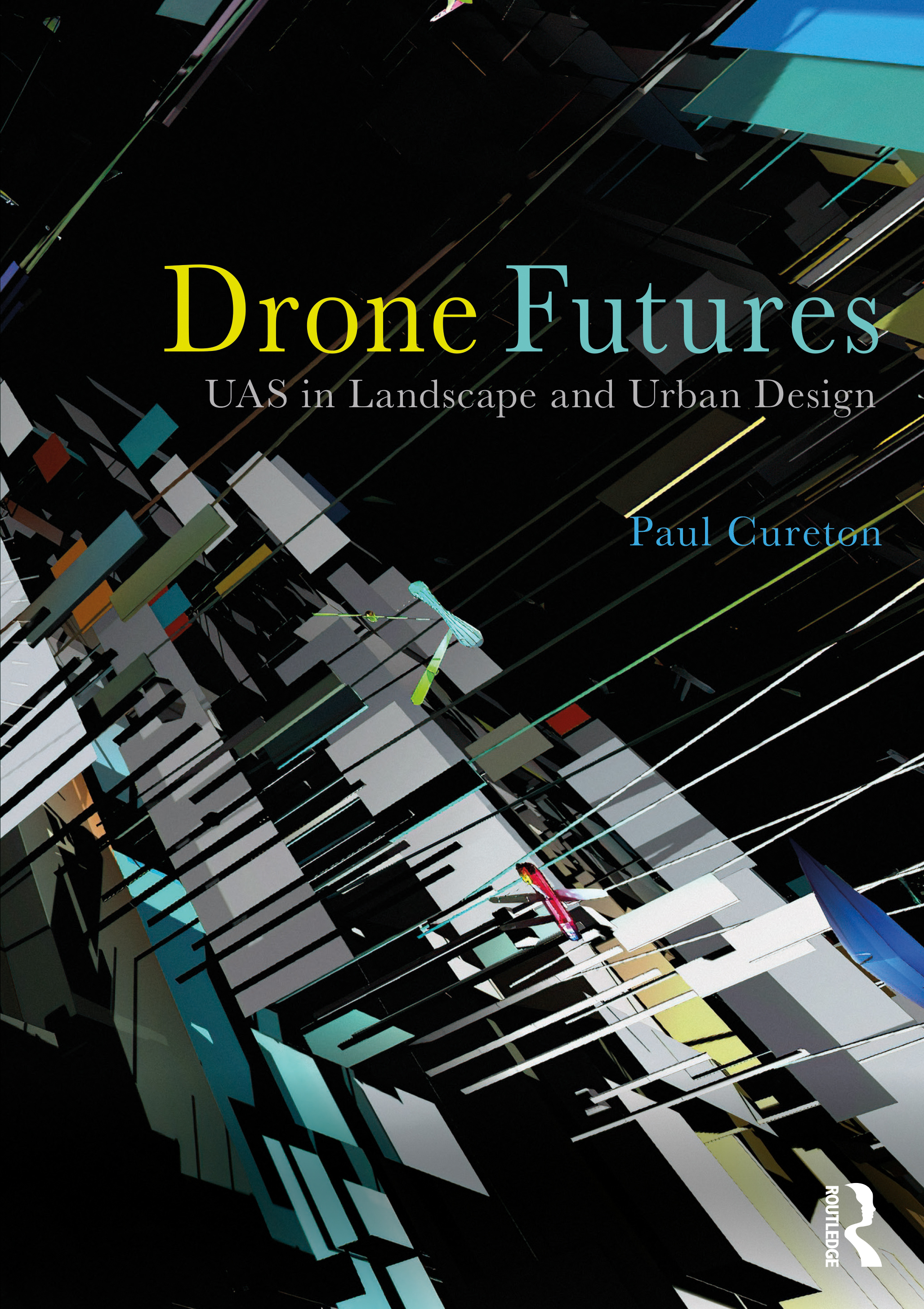 Drone Futures: UAS in Landscape and Urban Design book cover