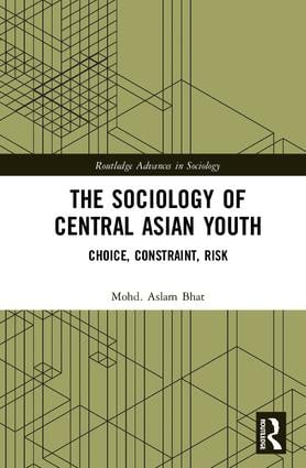 The Sociology of Central Asian Youth: Choice, Constraint, Risk book cover