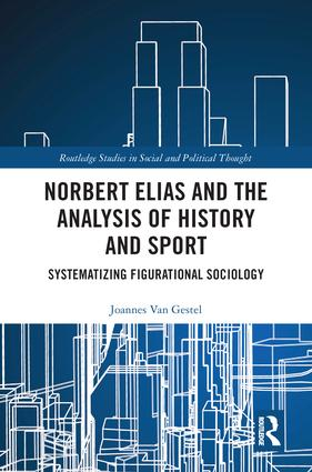 Norbert Elias and the Analysis of History and Sport: Systematizing Figurational Sociology book cover