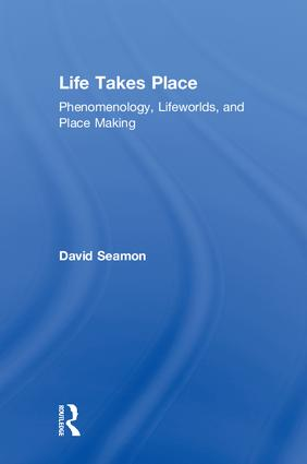 Life Takes Place: Phenomenology, Lifeworlds, and Place Making book cover