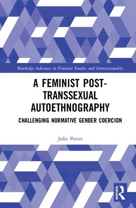A Feminist Post-transsexual Autoethnography: Challenging Normative Gender Coercion book cover