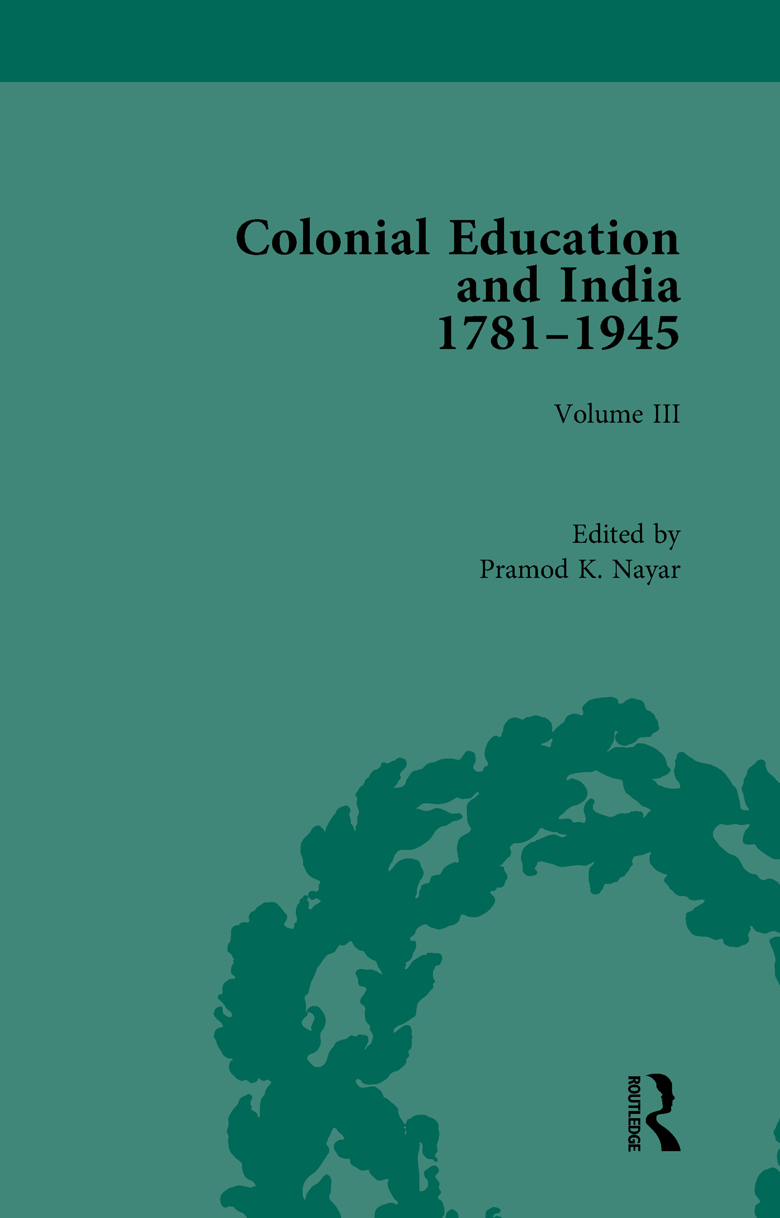 Colonial Education and India 1781-1945: Volume III book cover