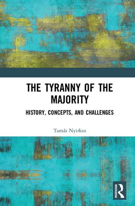 The Tyranny of the Majority: History, Concepts, and Challenges, 1st Edition (Hardback) book cover