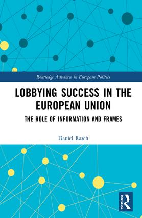 Lobbying Success in the European Union: The Role of Information and Frames, 1st Edition (Hardback) book cover