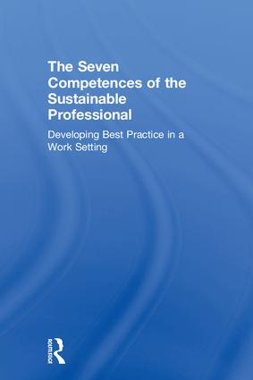 The Seven Competences of the Sustainable Professional: Developing Best Practice in a Work Setting book cover