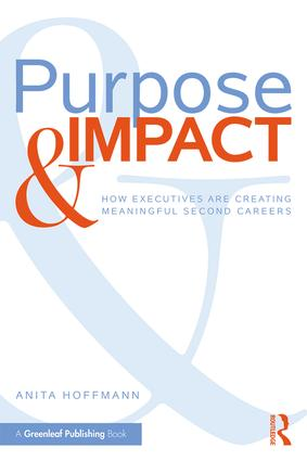 Purpose & Impact: How Executives are Creating Meaningful Second Careers (Paperback) book cover
