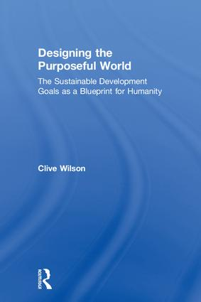 Designing the Purposeful World: The Sustainable Development Goals as a Blueprint for Humanity, 1st Edition (Hardback) book cover