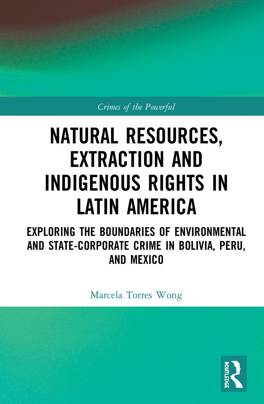 Natural Resources, Extraction and Indigenous Rights in Latin America: Exploring the Boundaries of Environmental and State-Corporate Crime in Bolivia, Peru, and Mexico, 1st Edition (e-Book) book cover