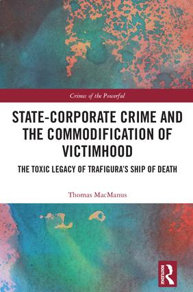State-Corporate Crime and the Commodification of Victimhood: The Toxic Legacy of Trafigura's Ship of Death book cover