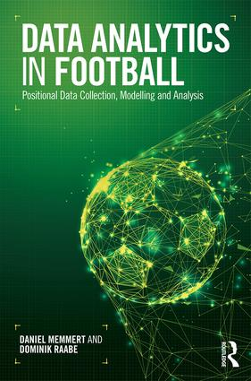 Data Analytics in Football: Positional Data Collection, Modelling and Analysis, 1st Edition (Paperback) book cover