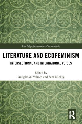 Literature and Ecofeminism: Intersectional and International Voices, 1st Edition (Hardback) book cover