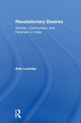 Revolutionary Desires: Women, Communism, and Feminism in India book cover