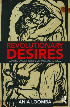 Revolutionary Desires: Women, Communism, and Feminism in India book cover