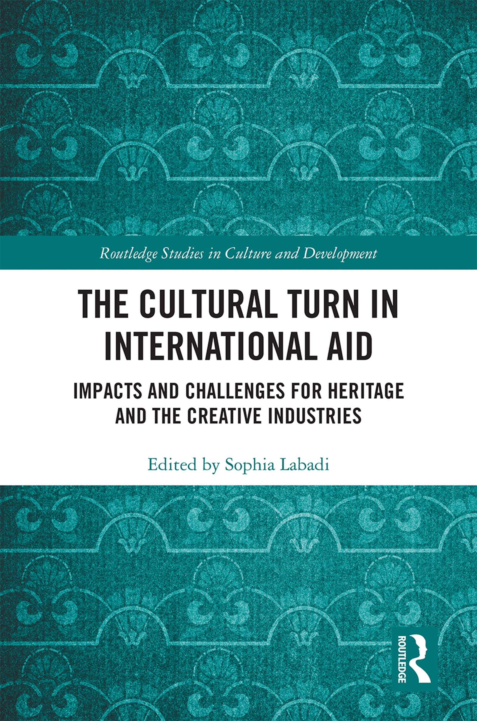The Cultural Turn in International Aid: Impacts and Challenges for Heritage and the Creative Industries book cover