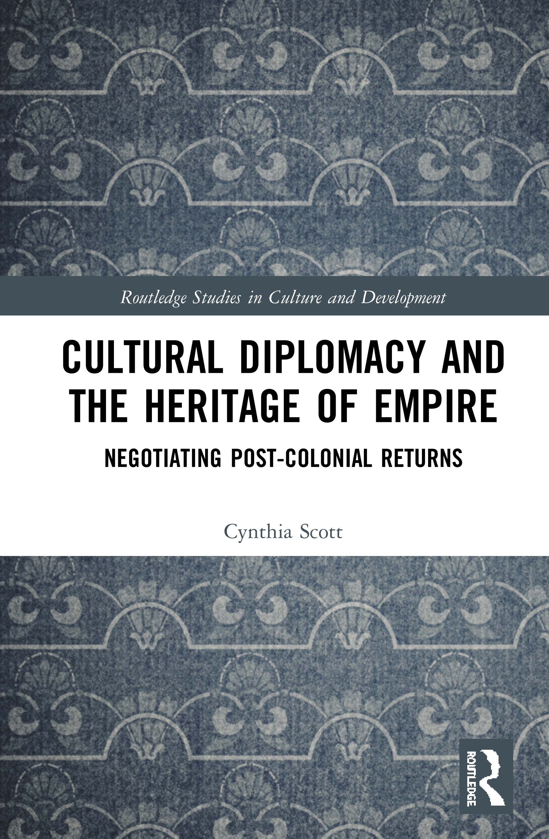 Cultural Diplomacy and the Heritage of Empire: Negotiating Post-Colonial Returns book cover