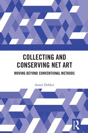 Collecting and Conserving Net Art: Moving beyond Conventional Methods (Hardback) book cover
