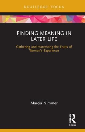 Finding Meaning in Later Life: Gathering and Harvesting the Fruits of Women's Experience, 1st Edition (Hardback) book cover