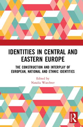 Identities in Central and Eastern Europe: The Construction and Interplay of European, National and Ethnic Identities book cover