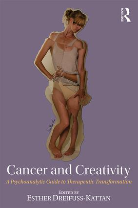 Cancer and Creativity: A Psychoanalytic Guide to Therapeutic Transformation book cover