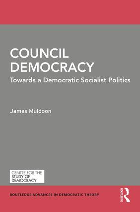 Council Democracy: Towards a Democratic Socialist Politics book cover