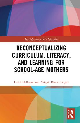 Reconceptualizing Curriculum, Literacy, and Learning for School-Age Mothers: 1st Edition (Hardback) book cover