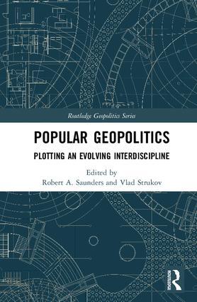 Popular Geopolitics: Plotting an Evolving Interdiscipline book cover