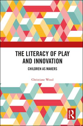 The Literacy of Play and Innovation: Children as Makers book cover