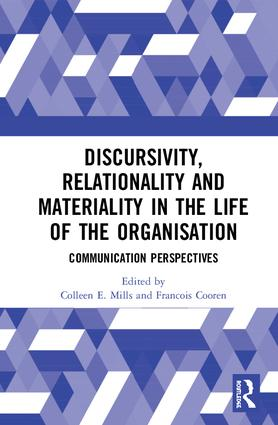 Discursivity, Relationality and Materiality in the Life of the Organisation: Communication Perspectives, 1st Edition (Hardback) book cover