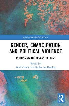 Gender, Emancipation, and Political Violence: Rethinking the Legacy of 1968 book cover
