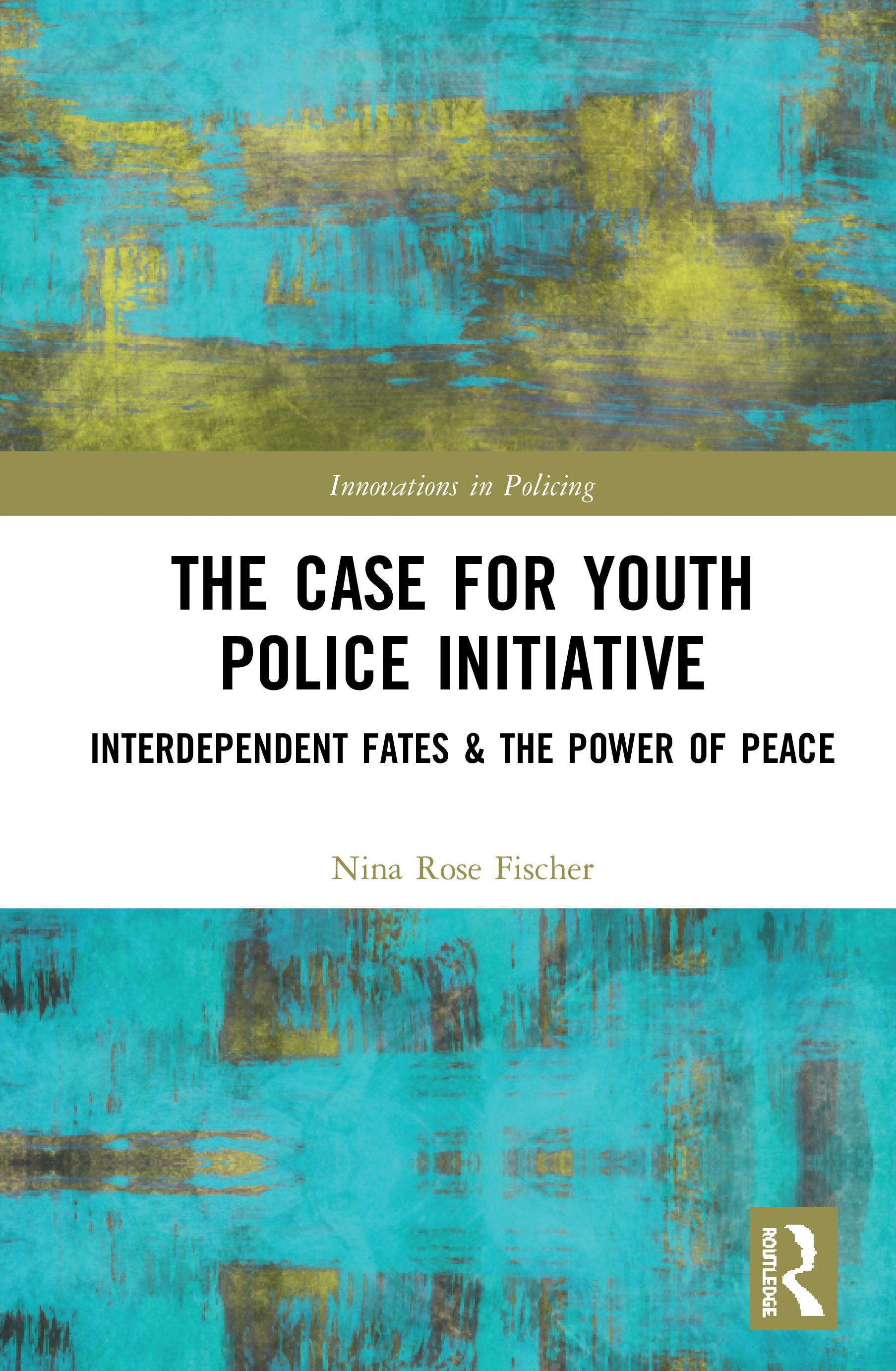 The Case for Youth Police Initiative: Interdependent Fates & the Power of Peace book cover