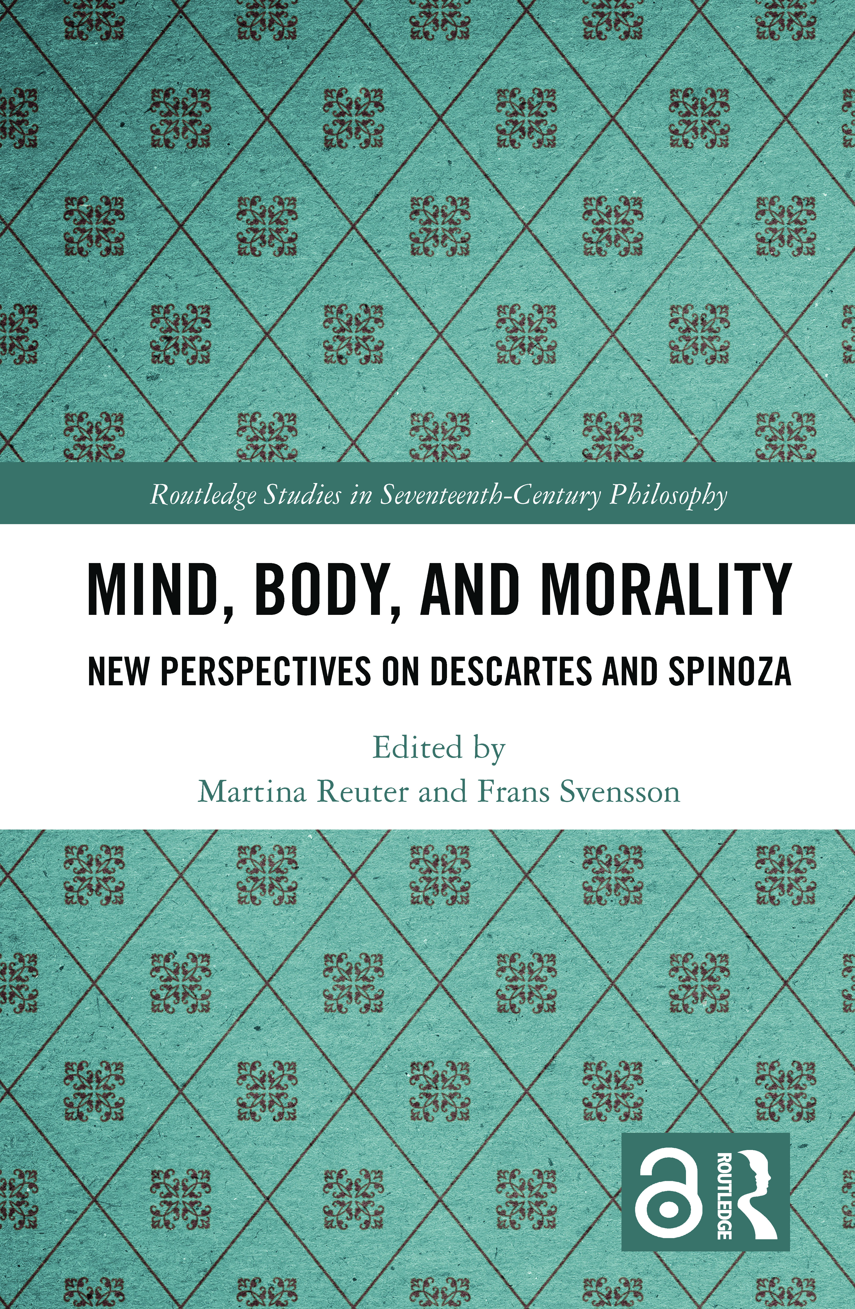 Mind, Body, and Morality: New Perspectives on Descartes and Spinoza book cover