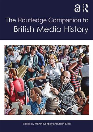 The Routledge Companion to British Media History: 1st Edition (Paperback) book cover